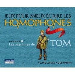 Jeux pour mieux écrire les homophones - Ensemble 1 Les aventures de Tom