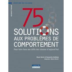 75 solutions aux problèmes de comportement