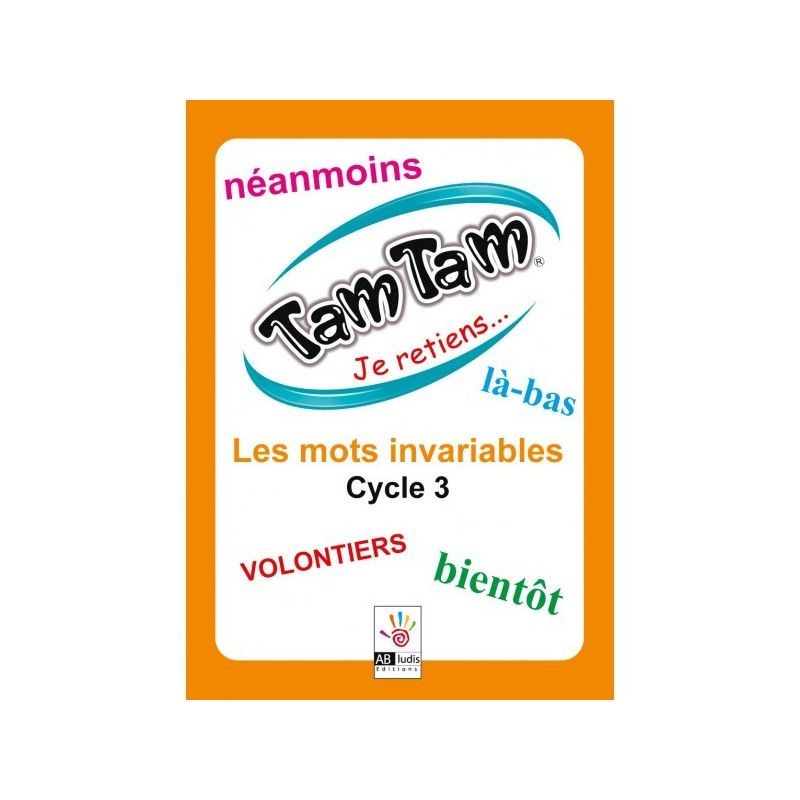 Tam Tam Je retiens les mots invariables Cycle 3