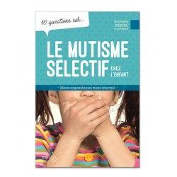 10 questions sur le mutisme sélectif chez l'enfant