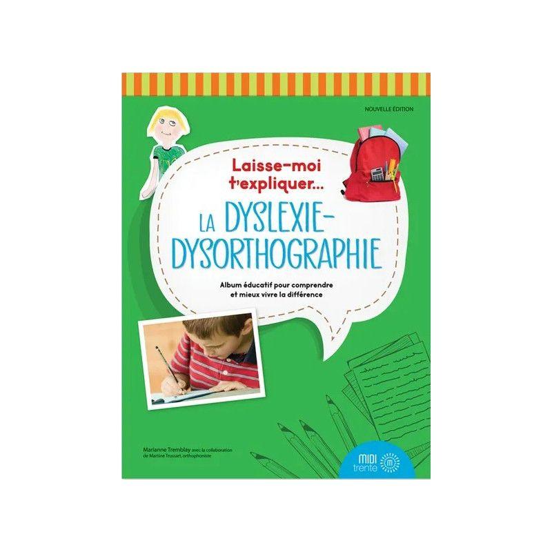 Laisse moi t'expliquer la dyslexie-dysorthographie (nouvelle édition)