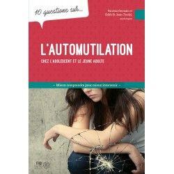 10 questions sur l'automutilation chez l'adolescent et le jeune adulte
